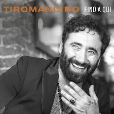 """TIROMANCINO – FINO A QUI  """"FINO A QUI"""" È IL NUOVO ALBUM DEI TIROMANCINO. IL DISCO CONTIENE ALCUNI DEI SUCCESSI DEL GRUPPO RIARRANGIATI PER L'OCCASIONE CON GRANDI NOMI DELLA MUSICA ITALIANA, DA ALESSANDRA AMOROSO A GIULIANO SANGIORGI PASSANDO PER ELISA E I THEGIORNALISTI."""