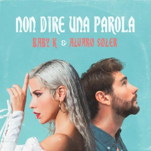 "Baby K e Alvaro Soler insieme per ""Non dire una parola"""